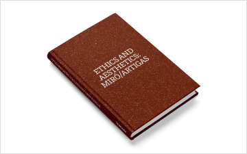 Ethics & Aesthetics: Miró / Artigas