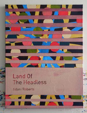 Land of the Headless / Adam Roberts by Heman Chong contemporary artwork