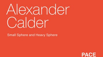 Contemporary art exhibition, Alexander Calder, Small Sphere and Heavy Sphere at Pace Gallery, New York