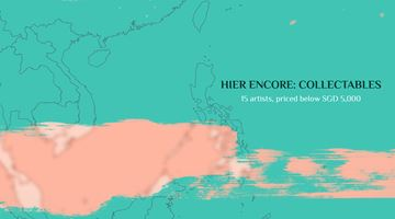 Contemporary art exhibition, Online Group Exhibition, HIER ENCORE: COLLECTABLES at Chan + Hori Contemporary, Singapore