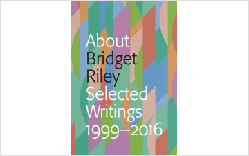 About Bridget Riley: Selected Writings 1999-2016