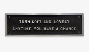 Untitled (Selection from the SURVIVAL SERIES), 1983-85 (Turn soft and lovely anytime you have a chance.) by Jenny Holzer contemporary artwork