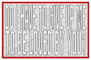 Untitled (Do I have to give up me to be loved by you?) by Barbara Kruger contemporary artwork