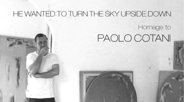 Contemporary art exhibition, Paolo Cotani, He Wanted to Turn the Sky Upside Down. Homage to Paolo Cotani at Mazzoleni, Turin, Italy