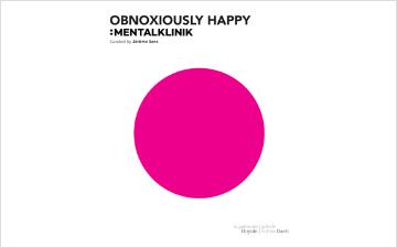 Obnoxiously Happy :mentalKLINIK
