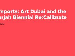 Art Dubai And The 11Th Sharjah Biennial Re:Calibrate