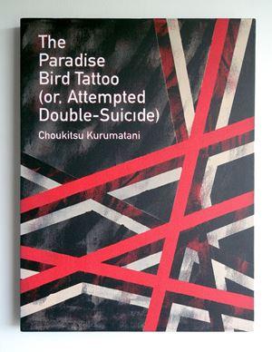 The Paradise Bird Tattoo (or, Attempted Double-Suicide) / Choukitsu Kurumatani by Heman Chong contemporary artwork
