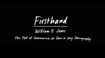 Contemporary art exhibition, Firsthand: William E. Jones, The Fall of Communism as Seen in Gay Pornography at David Kordansky Gallery, Online Only, Los Angeles