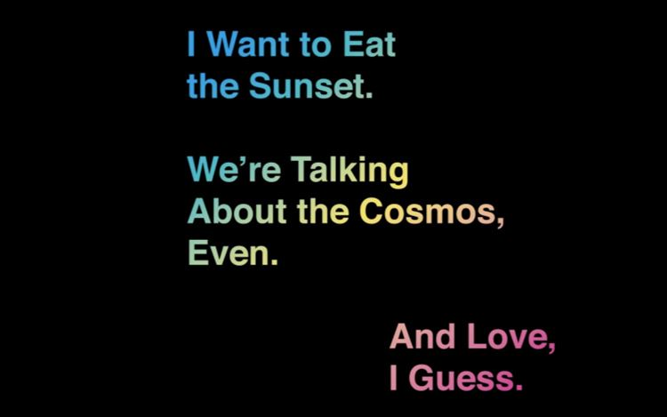 I Want to Eat the Sunset. We're Talking About the Cosmos, Even. And Love, I guess.