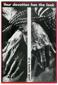 Untitled (Your devotion has the look of a lunatic sport) by Barbara Kruger contemporary artwork photography
