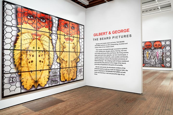 Exhibition view: The Beard Pictures Lehmann Maupin, New York (12 October–22 December 2017). Courtesy the artists and Lehmann Maupin, New York/Hong Kong. Photo: Matthew Herrmann © Gilbert & George.