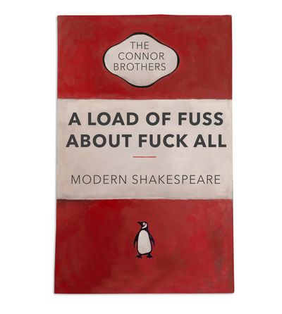 The cover of a Penguin book has been amended by the The Connor Brothers so that its title, in bold capital letters within a white band on a red cover, reads 'A Load of Fuss About Fuck All'. Beneath the title reads, 'Modern Shakespeare'.