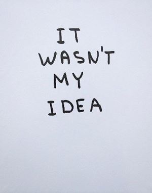 It Wasn't My Idea by David Shrigley contemporary artwork