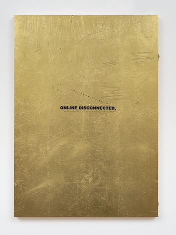 Stefan Brüggemann, ONLINE DISCONNECTED (HYPER - POEM LOCKDOWN) (2020). Gold leaf and vinyl text on wood. 70 x 49.7 x 3.5 cm. © Stefan Brüggemann. Courtesy Hauser & Wirth. Photo: Damian Griffiths.