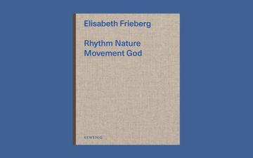 Elisabeth Frieberg: Rhythm Nature Movement God