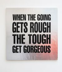 WHEN THE GOING GETS ROUGH, THE TOUGH GETS GORGEOUS by John Giorno contemporary artwork print
