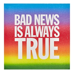 BAD NEWS IS ALWAYS TRUE by John Giorno contemporary artwork